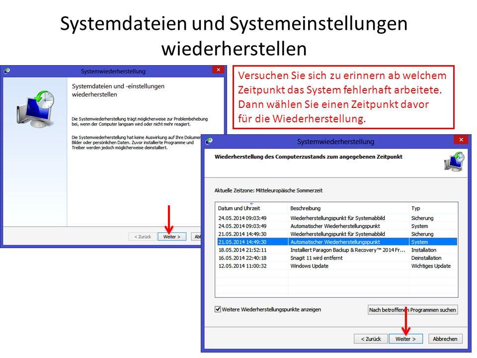 Systemdateien und Systemeinstellungen wiederherstellen Versuchen Sie sich zu erinnern ab welchem Zeitpunkt das System fehlerhaft arbeitete. Dann wähle