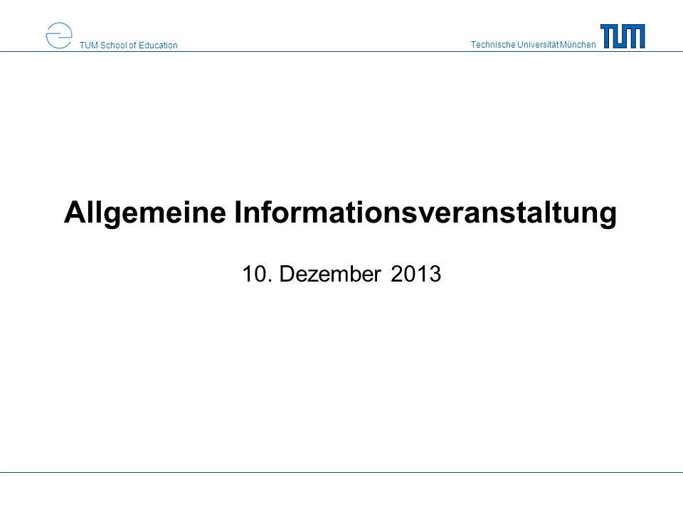 Technische Universität München TUM School of Education Allgemeine Informationsveranstaltung 10. Dezember 2013