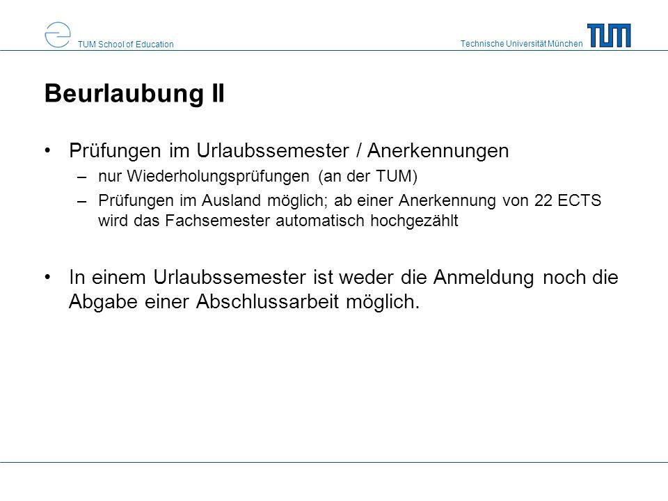 Technische Universität München TUM School of Education Beurlaubung II Prüfungen im Urlaubssemester / Anerkennungen –nur Wiederholungsprüfungen (an der