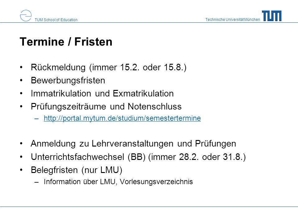 Technische Universität München TUM School of Education Termine / Fristen Rückmeldung (immer 15.2. oder 15.8.) Bewerbungsfristen Immatrikulation und Ex