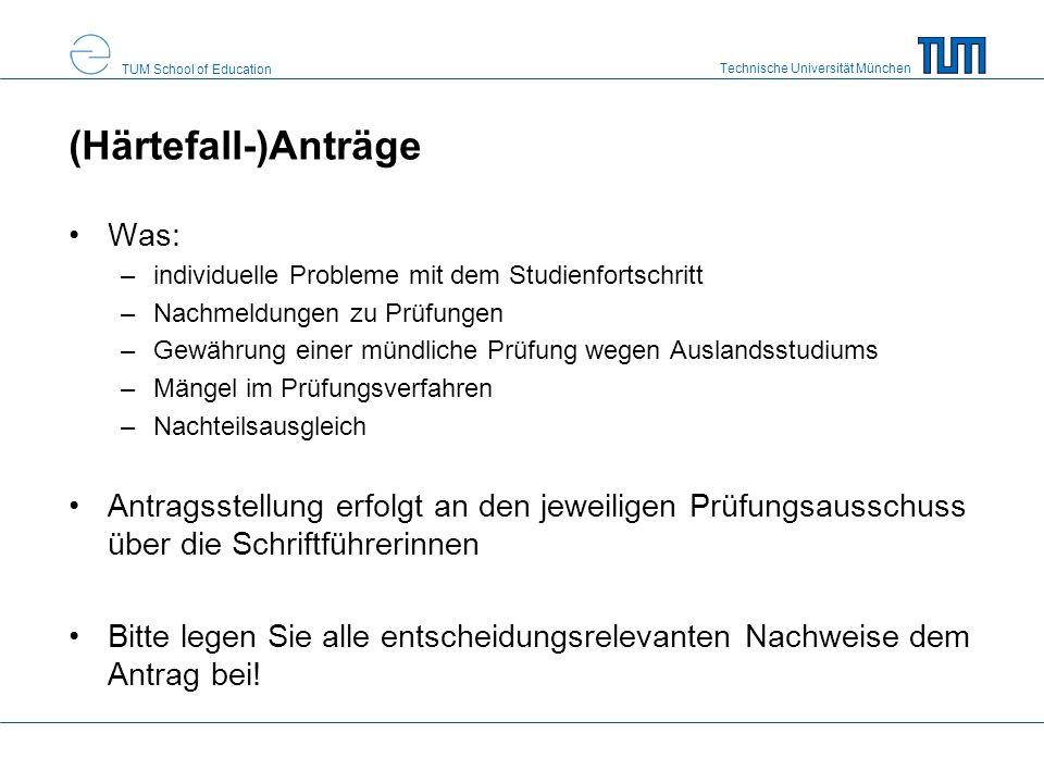 Technische Universität München TUM School of Education (Härtefall-)Anträge Was: –individuelle Probleme mit dem Studienfortschritt –Nachmeldungen zu Pr