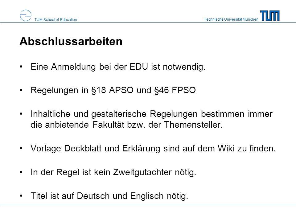 Technische Universität München TUM School of Education Abschlussarbeiten Eine Anmeldung bei der EDU ist notwendig. Regelungen in §18 APSO und §46 FPSO