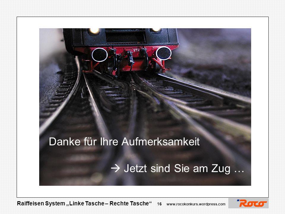 """Raiffeisen System """"Linke Tasche – Rechte Tasche"""" 15 www.rocokonkurs.wordpress.com Danke für Ihre Aufmerksamkeit  Jetzt sind Sie am Zug …. Justiz – Am"""
