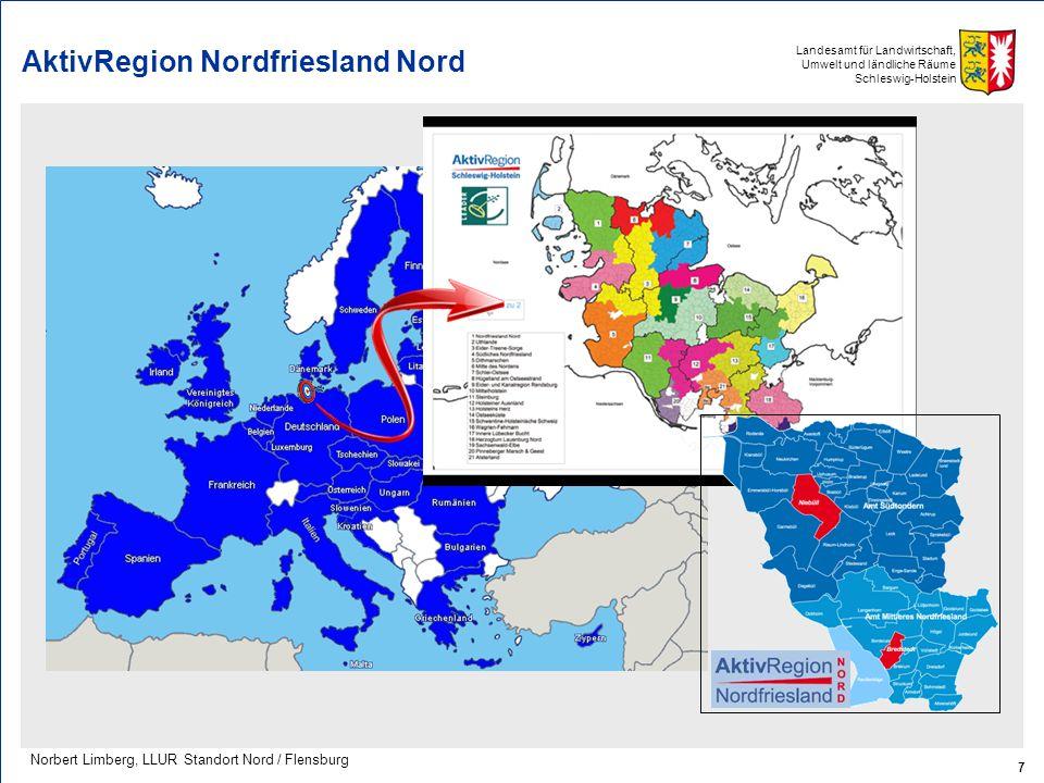 Landesamt für Landwirtschaft, Umwelt und ländliche Räume Schleswig-Holstein AktivRegion Nordfriesland Nord 7 Norbert Limberg, LLUR Standort Nord / Fle