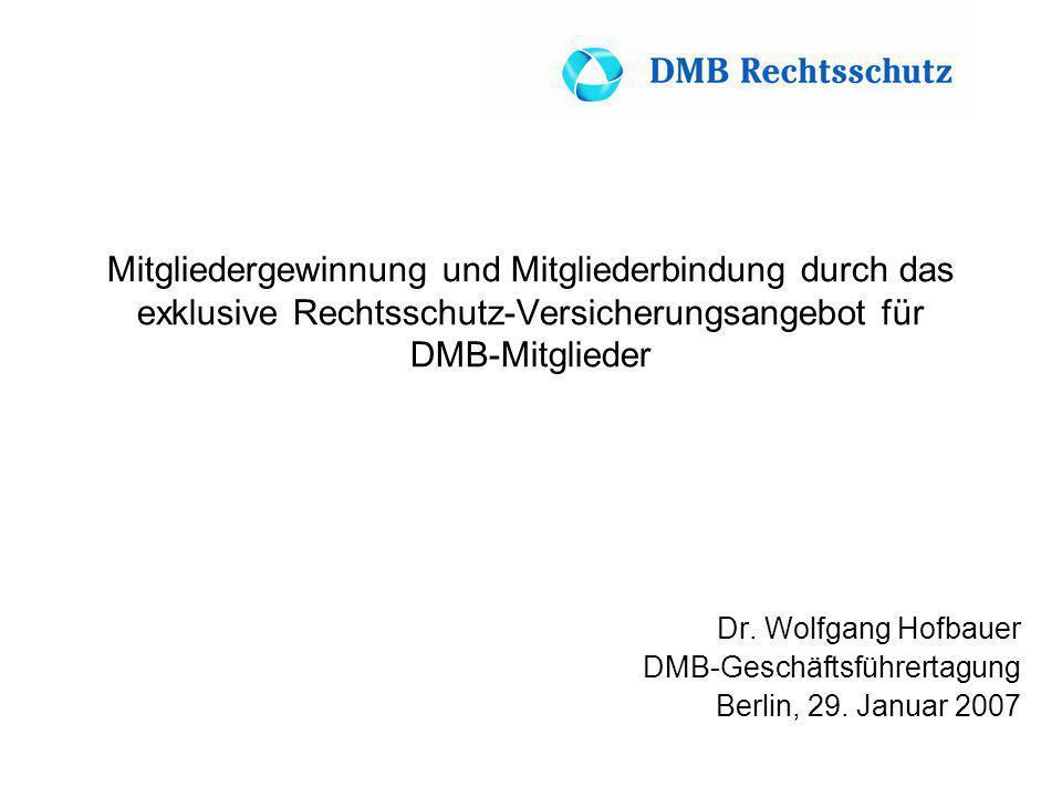 Mitgliedergewinnung und Mitgliederbindung durch das exklusive Rechtsschutz-Versicherungsangebot für DMB-Mitglieder Dr. Wolfgang Hofbauer DMB-Geschäfts