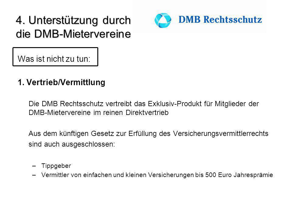 4. Unterstützung durch die DMB-Mietervereine Was ist nicht zu tun: 1. Vertrieb/Vermittlung Die DMB Rechtsschutz vertreibt das Exklusiv-Produkt für Mit
