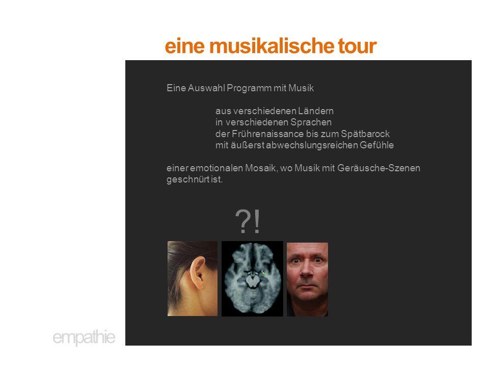 empathie eine musikalische tour Eine Auswahl Programm mit Musik aus verschiedenen Ländern in verschiedenen Sprachen der Frührenaissance bis zum Spätbarock mit äußerst abwechslungsreichen Gefühle einer emotionalen Mosaik, wo Musik mit Geräusche-Szenen geschnürt ist.
