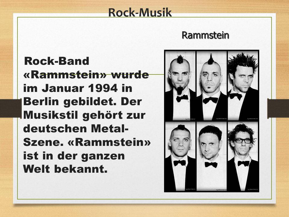 Rock-Musik Rock-Band «Rammstein» wurde im Januar 1994 in Berlin gebildet. Der Musikstil gehört zur deutschen Metal- Szene. «Rammstein» ist in der ganz