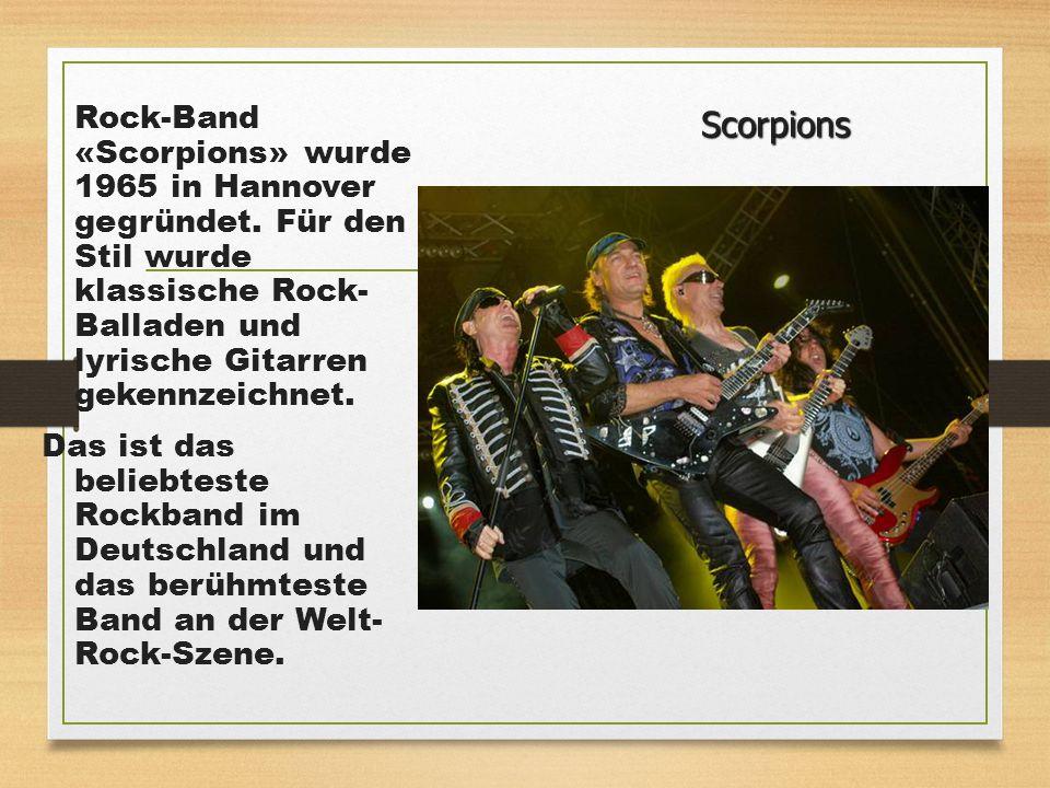 Rock-Band «Scorpions» wurde 1965 in Hannover gegründet. Für den Stil wurde klassische Rock- Balladen und lyrische Gitarren gekennzeichnet. Das ist das