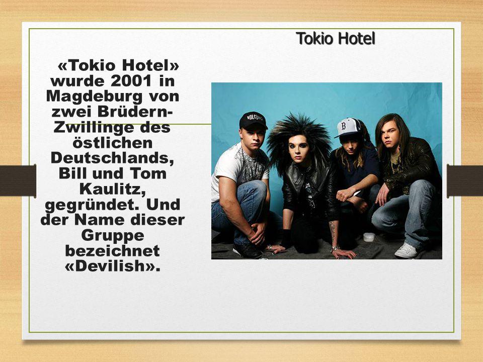 «Tokio Hotel» wurde 2001 in Magdeburg von zwei Brüdern- Zwillinge des östlichen Deutschlands, Bill und Tom Kaulitz, gegründet. Und der Name dieser Gru