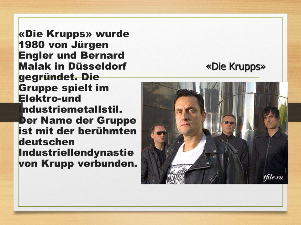 «Die Krupps» wurde 1980 von Jürgen Engler und Bernard Malak in Düsseldorf gegründet. Die Gruppe spielt im Elektro-und Industriemetallstil. Der Name de