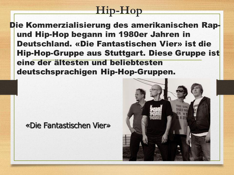 Hip-Hop Die Kommerzialisierung des amerikanischen Rap- und Hip-Hop begann im 1980er Jahren in Deutschland. «Die Fantastischen Vier» ist die Hip-Hop-Gr