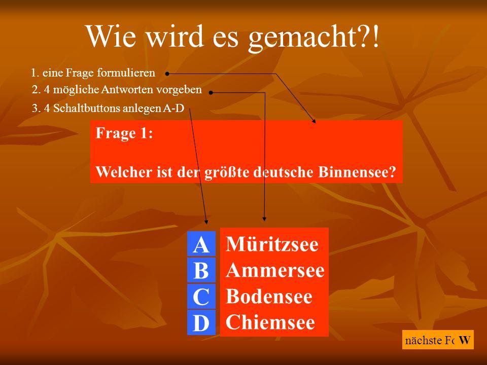 nächste Folie 1. eine Frage formulieren A Müritzsee Ammersee Bodensee Chiemsee W 2. 4 mögliche Antworten vorgeben Frage 1: Welcher ist der größte deut