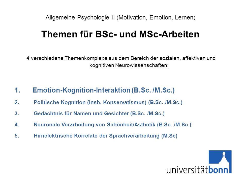 Allgemeine Psychologie II (Motivation, Emotion, Lernen) Themen für BSc- und MSc-Arbeiten 4 verschiedene Themenkomplexe aus dem Bereich der sozialen, a