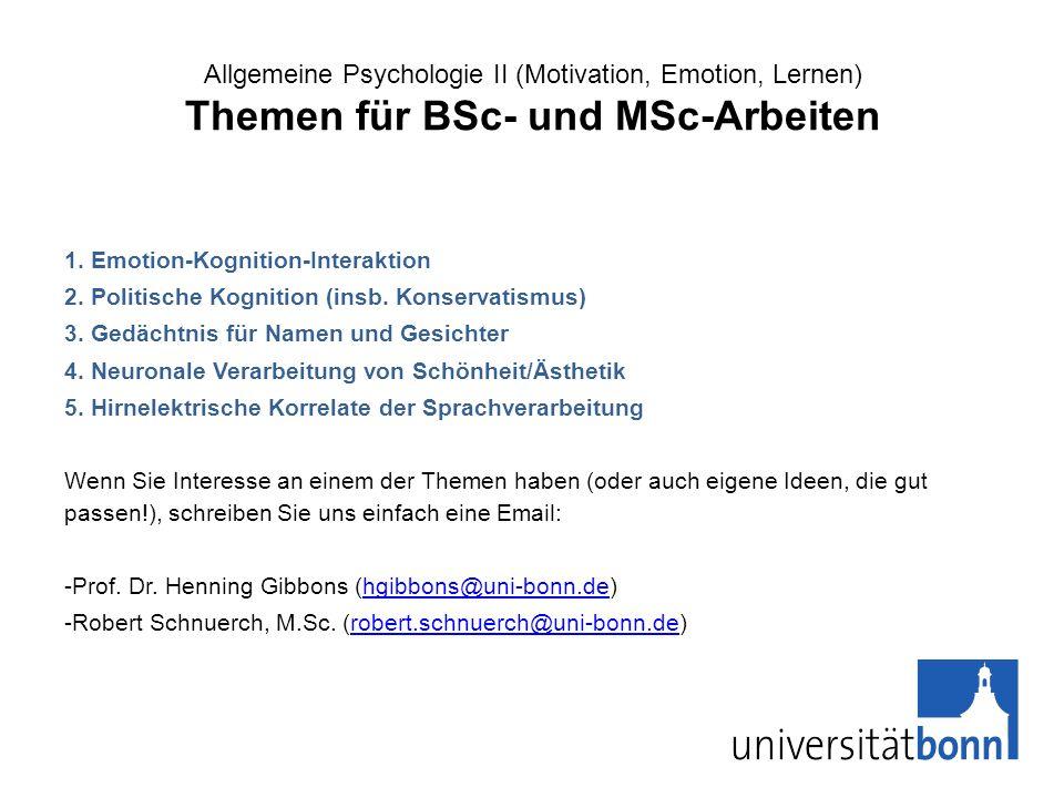 Allgemeine Psychologie II (Motivation, Emotion, Lernen) Themen für BSc- und MSc-Arbeiten 1. Emotion-Kognition-Interaktion 2. Politische Kognition (ins