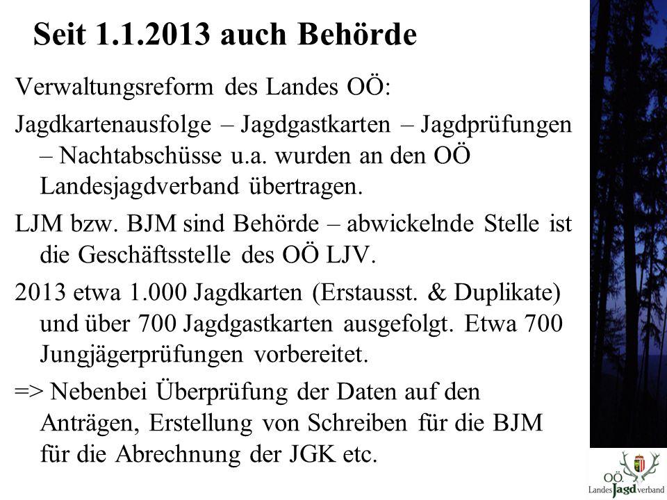 Seit 1.1.2013 auch Behörde Verwaltungsreform des Landes OÖ: Jagdkartenausfolge – Jagdgastkarten – Jagdprüfungen – Nachtabschüsse u.a.