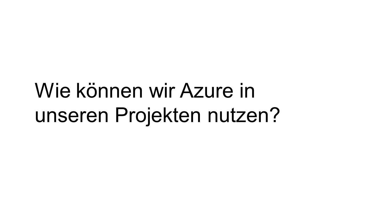Wie können wir Azure in unseren Projekten nutzen