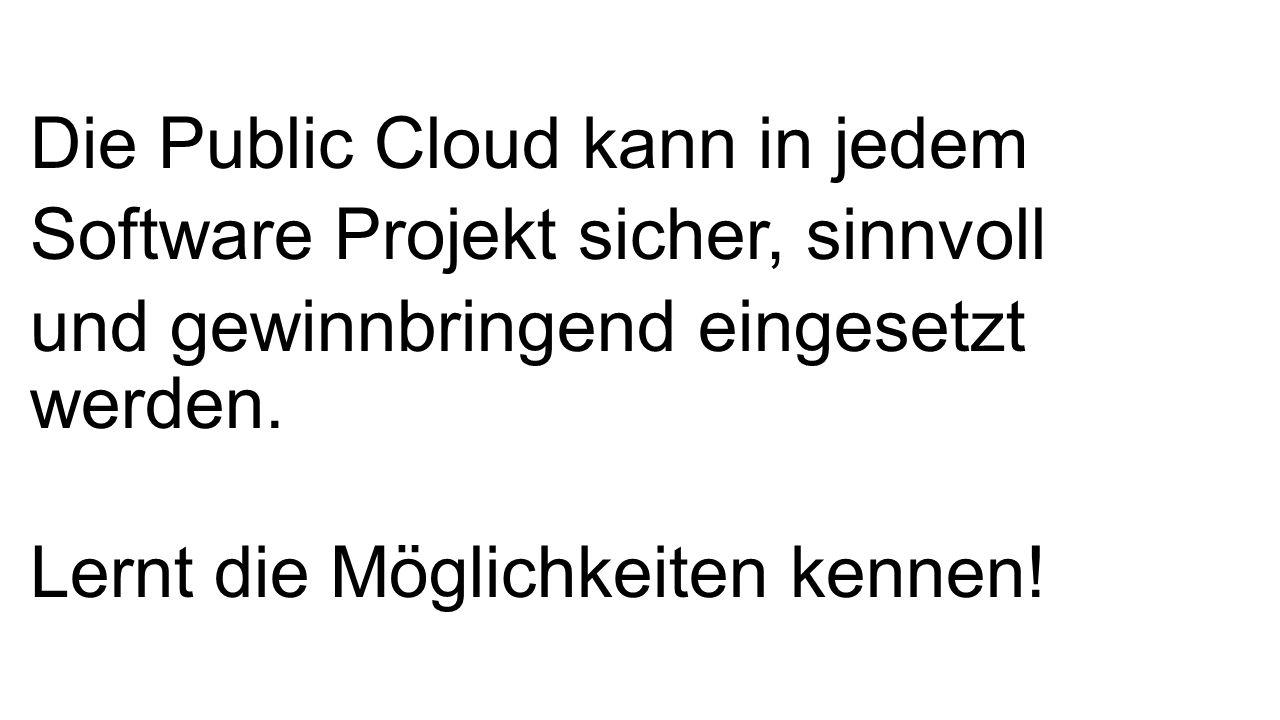 Die Public Cloud kann in jedem Software Projekt sicher, sinnvoll und gewinnbringend eingesetzt werden.