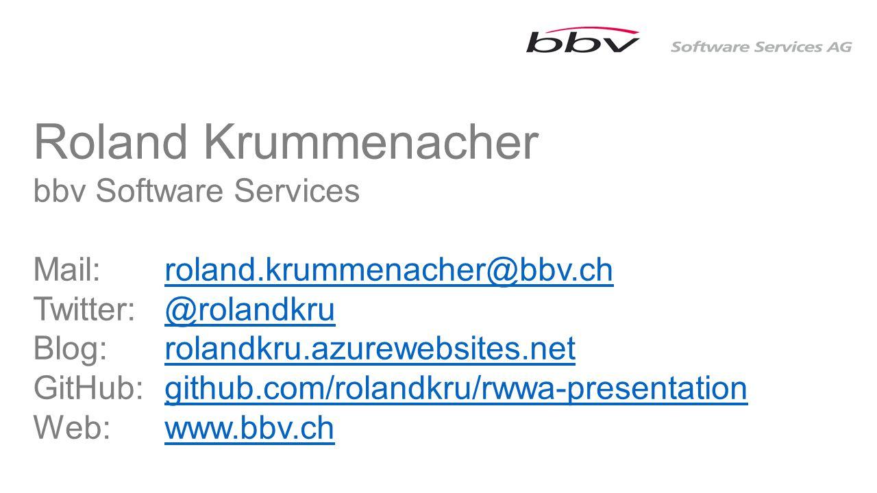 Roland Krummenacher bbv Software Services Mail: roland.krummenacher@bbv.chroland.krummenacher@bbv.ch Twitter: @rolandkru@rolandkru Blog: rolandkru.azurewebsites.netrolandkru.azurewebsites.net GitHub: github.com/rolandkru/rwwa-presentationgithub.com/rolandkru/rwwa-presentation Web: www.bbv.chwww.bbv.ch