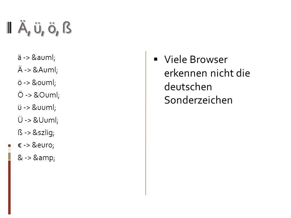 Ä, ü, ö, ß ä -> ä Ä -> Ä ö -> ö Ö -> Ö ü -> ü Ü -> Ü ß -> ß € -> € & -> &  Viele Browser erkennen nicht