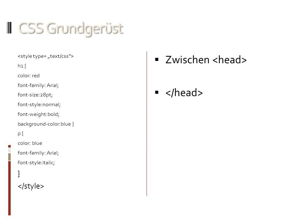 CSS Grundgerüst h1 { color: red font-family: Arial; font-size:28pt; font-style:normal; font-weight:bold; background-color:blue } p { color: blue font-