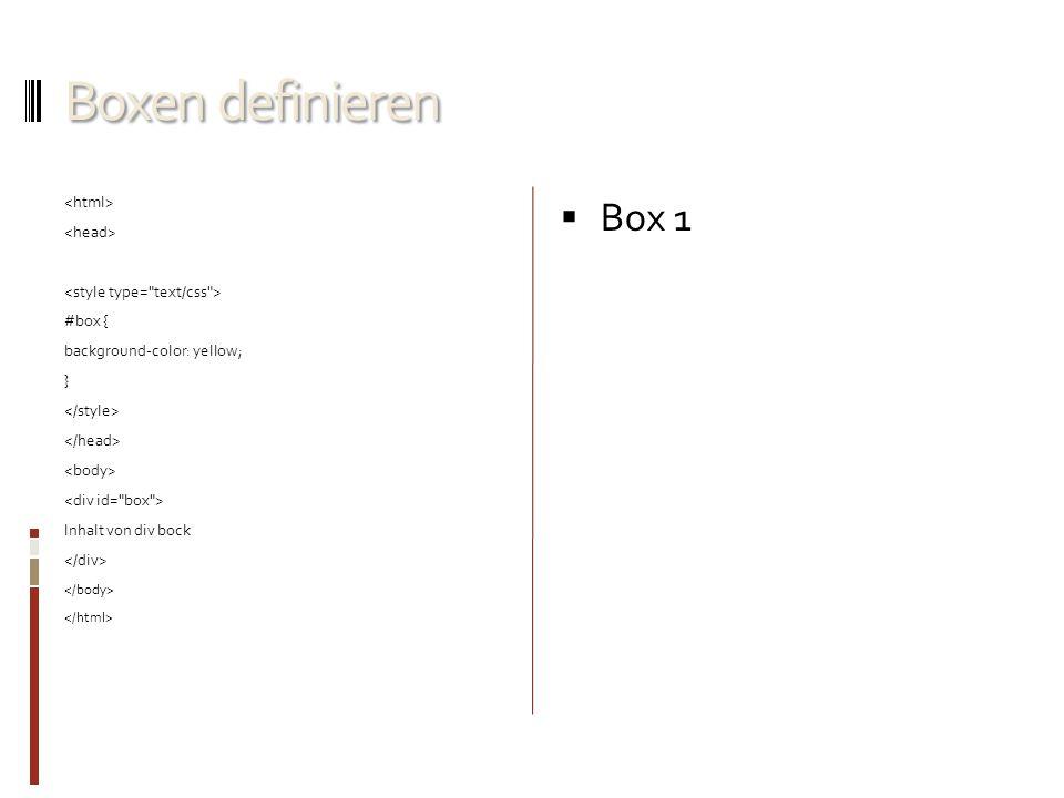 Boxen definieren #box { background-color: yellow; } Inhalt von div bock  Box 1