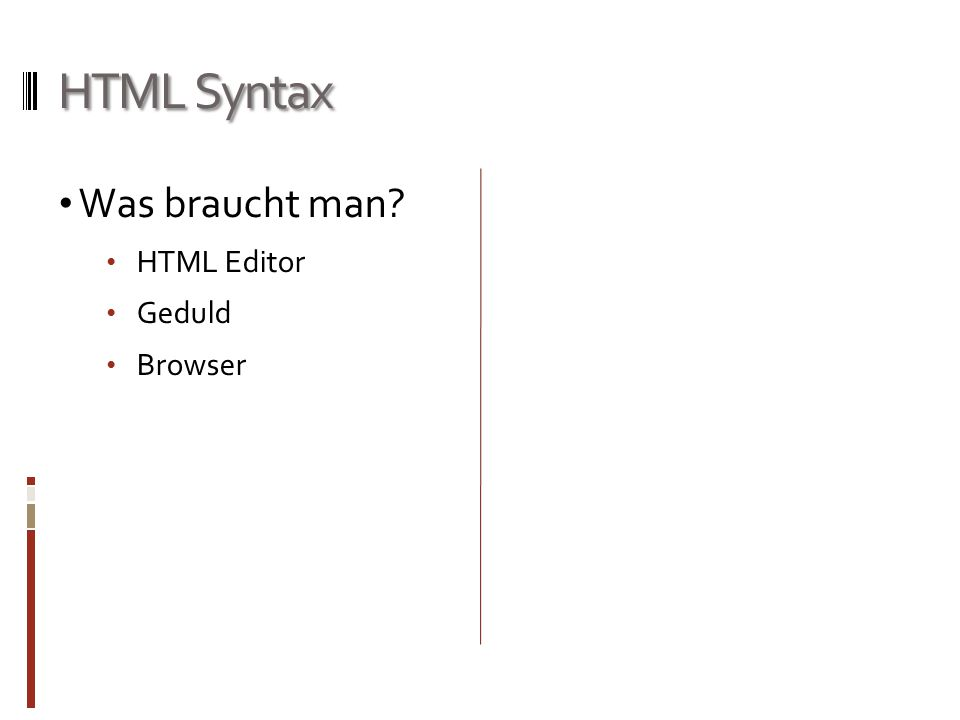 HTML Syntax Was braucht man? HTML Editor Geduld Browser