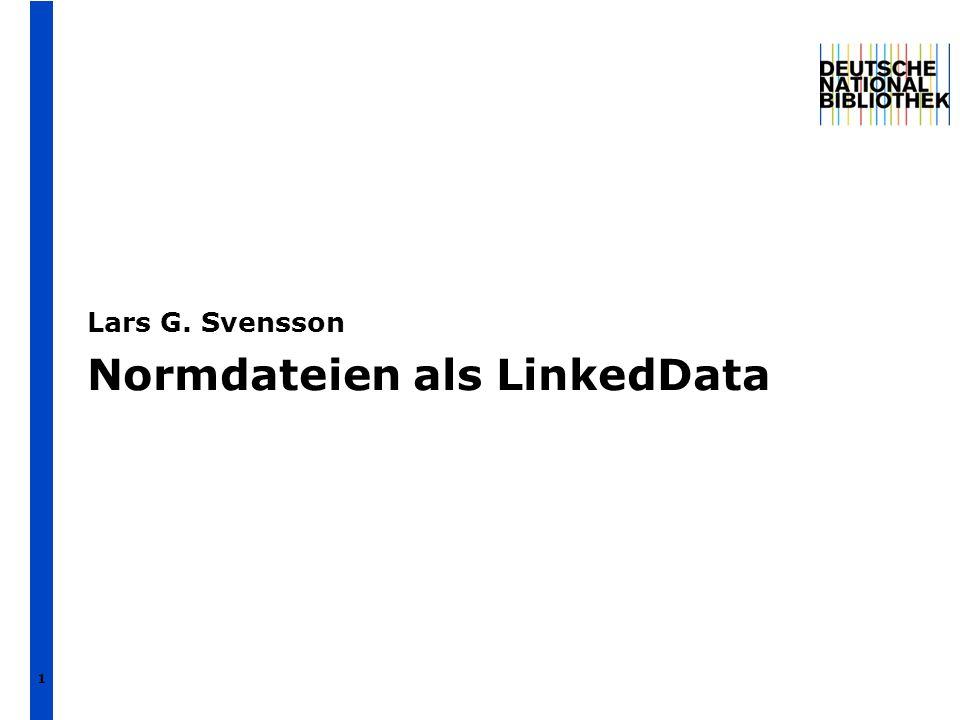 Normdateien als LinkedData Lars G. Svensson 1