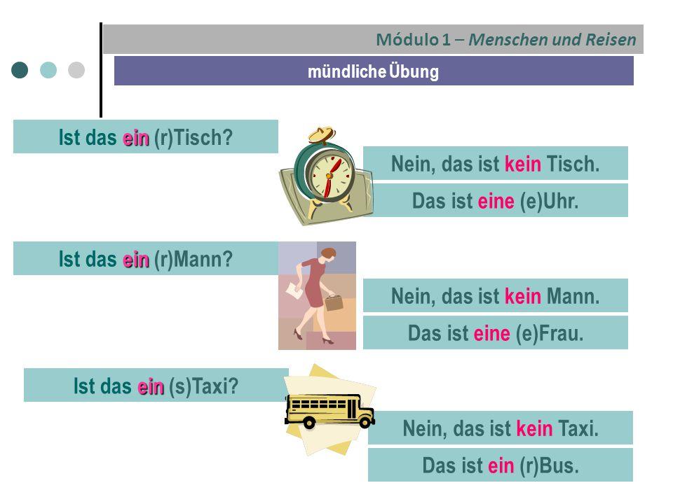 Módulo 1 – Menschen und Reisen mündliche Übung ein Ist das ein (r)Tisch.