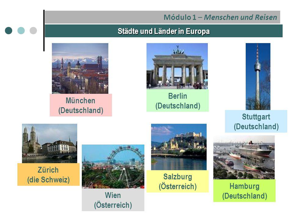 Städte und Länder in Europa Berlin (Deutschland) Hamburg (Deutschland) Stuttgart (Deutschland) München (Deutschland) Zürich (die Schweiz) Salzburg (Österreich) Wien (Österreich)