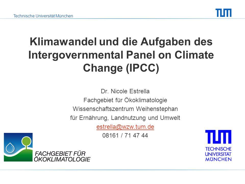 Technische Universität München Klimawandel und die Aufgaben des Intergovernmental Panel on Climate Change (IPCC) Dr. Nicole Estrella Fachgebiet für Ök