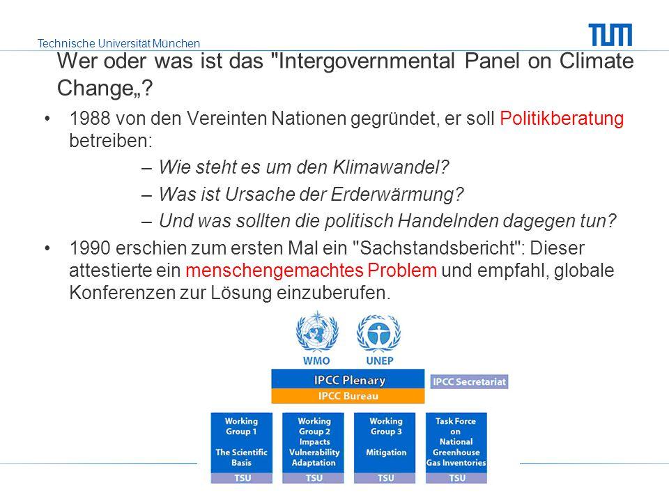 Technische Universität München 1988 von den Vereinten Nationen gegründet, er soll Politikberatung betreiben: –Wie steht es um den Klimawandel? –Was is