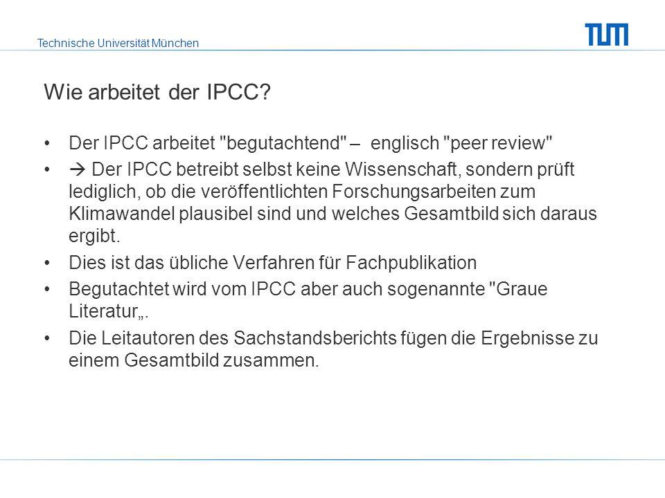 Technische Universität München Wie arbeitet der IPCC? Der IPCC arbeitet