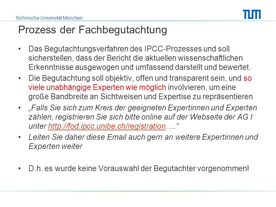 Technische Universität München Prozess der Fachbegutachtung Das Begutachtungsverfahren des IPCC-Prozesses und soll sicherstellen, dass der Bericht die