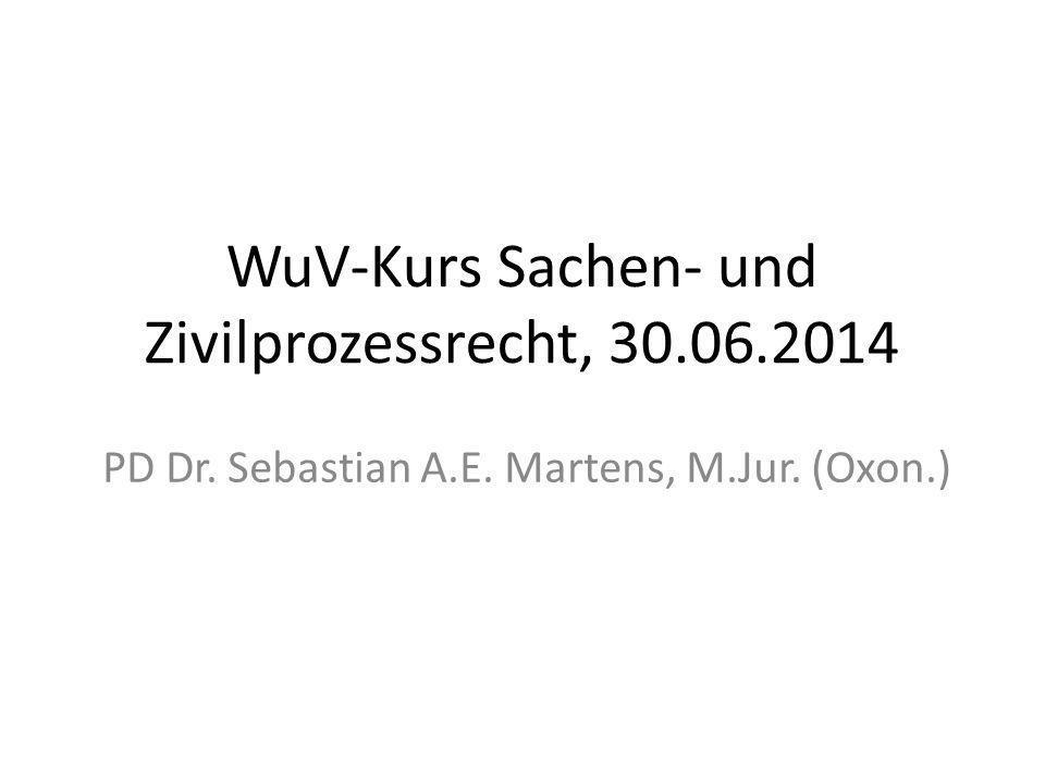 WuV-Kurs Sachen- und Zivilprozessrecht, 30.06.2014 PD Dr. Sebastian A.E. Martens, M.Jur. (Oxon.)