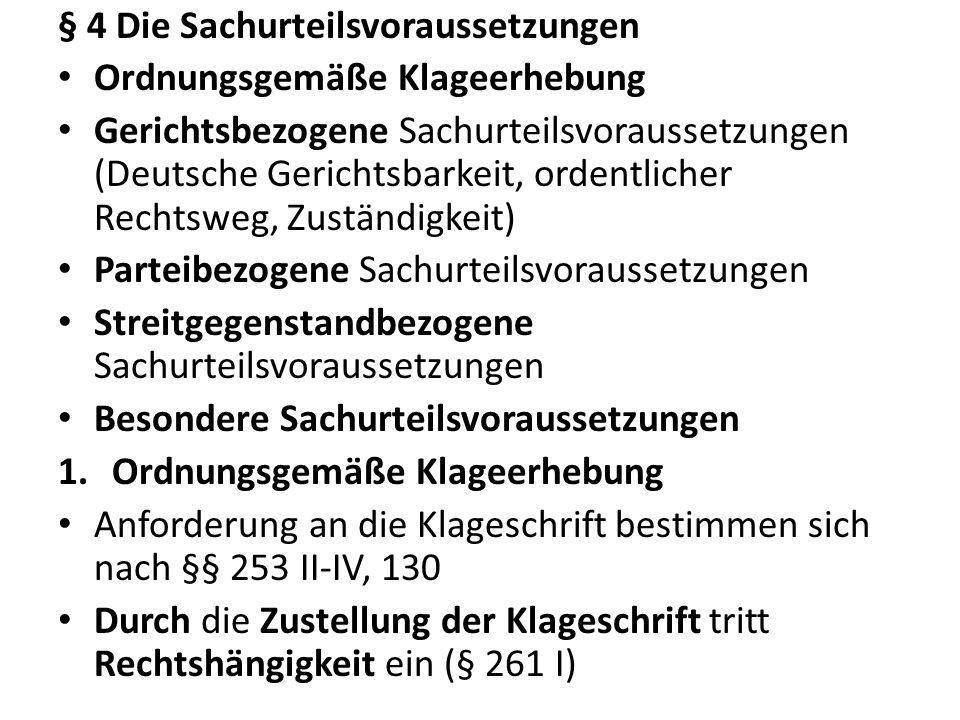 § 4 Die Sachurteilsvoraussetzungen Ordnungsgemäße Klageerhebung Gerichtsbezogene Sachurteilsvoraussetzungen (Deutsche Gerichtsbarkeit, ordentlicher Re