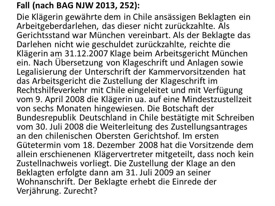 Fall (nach BAG NJW 2013, 252): Die Klägerin gewährte dem in Chile ansässigen Beklagten ein Arbeitgeberdarlehen, das dieser nicht zurückzahlte. Als Ger