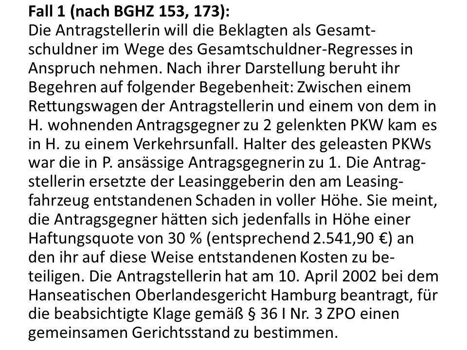 Fall 1 (nach BGHZ 153, 173): Die Antragstellerin will die Beklagten als Gesamt- schuldner im Wege des Gesamtschuldner-Regresses in Anspruch nehmen. Na