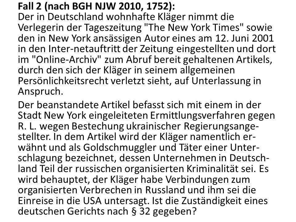 Fall 2 (nach BGH NJW 2010, 1752): Der in Deutschland wohnhafte Kläger nimmt die Verlegerin der Tageszeitung