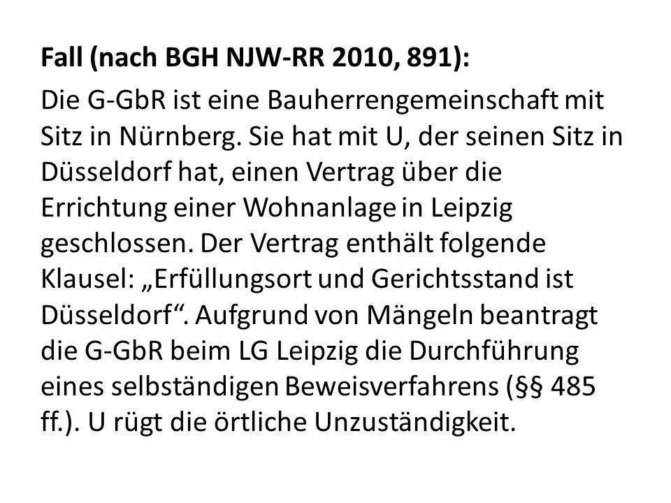 Fall (nach BGH NJW-RR 2010, 891): Die G-GbR ist eine Bauherrengemeinschaft mit Sitz in Nürnberg. Sie hat mit U, der seinen Sitz in Düsseldorf hat, ein