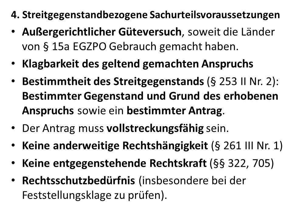 4. Streitgegenstandbezogene Sachurteilsvoraussetzungen Außergerichtlicher Güteversuch, soweit die Länder von § 15a EGZPO Gebrauch gemacht haben. Klagb
