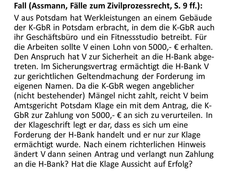 Fall (Assmann, Fälle zum Zivilprozessrecht, S. 9 ff.): V aus Potsdam hat Werkleistungen an einem Gebäude der K-GbR in Potsdam erbracht, in dem die K-G