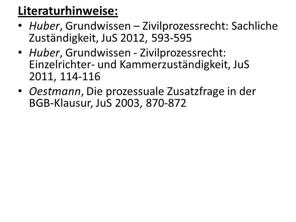 Literaturhinweise: Huber, Grundwissen – Zivilprozessrecht: Sachliche Zuständigkeit, JuS 2012, 593-595 Huber, Grundwissen - Zivilprozessrecht: Einzelri