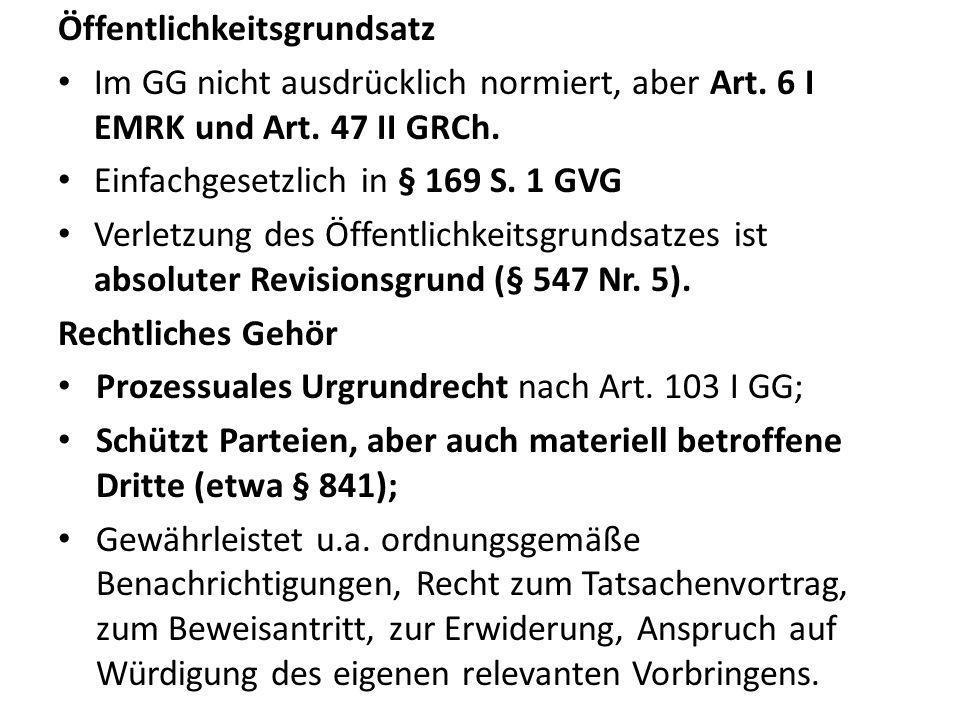 Öffentlichkeitsgrundsatz Im GG nicht ausdrücklich normiert, aber Art. 6 I EMRK und Art. 47 II GRCh. Einfachgesetzlich in § 169 S. 1 GVG Verletzung des