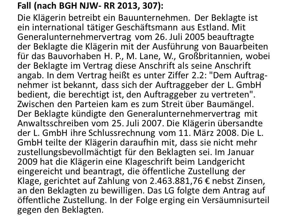 Fall (nach BGH NJW- RR 2013, 307): Die Klägerin betreibt ein Bauunternehmen. Der Beklagte ist ein international tätiger Geschäftsmann aus Estland. Mit