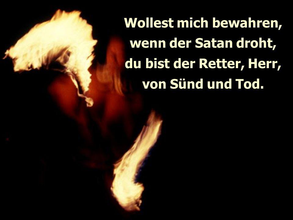 Wollest mich bewahren, wenn der Satan droht, du bist der Retter, Herr, von Sünd und Tod.
