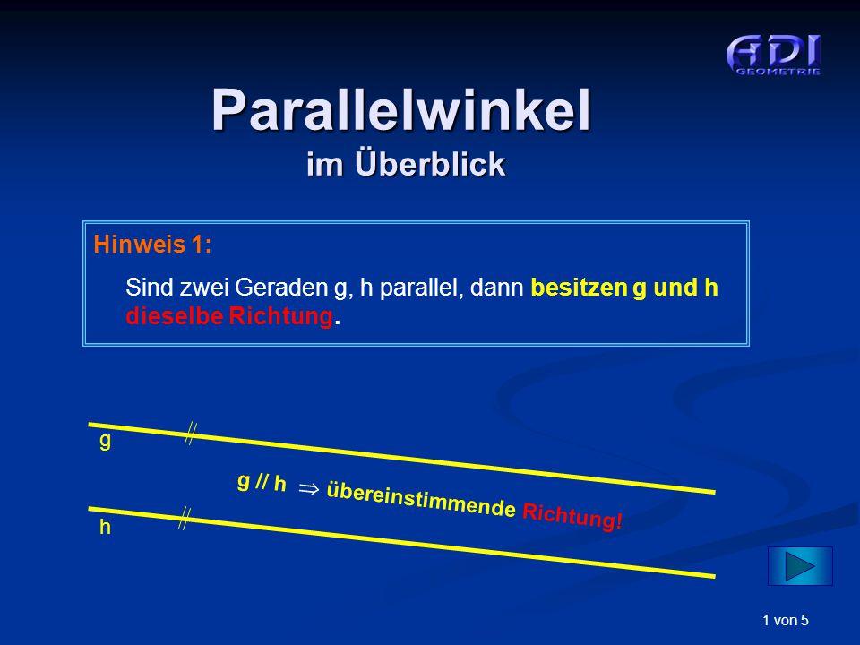 1 von 5 Hinweis 1: Sind zwei Geraden g, h parallel, dann besitzen g und h dieselbe Richtung. g h g // h  übereinstimmende Richtung! Parallelwinkel im