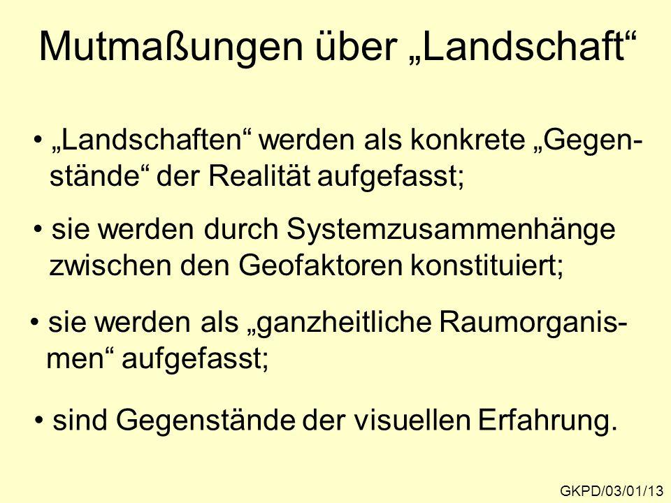 """Mutmaßungen über """"Landschaft"""" """"Landschaften"""" werden als konkrete """"Gegen- stände"""" der Realität aufgefasst; sie werden durch Systemzusammenhänge zwische"""