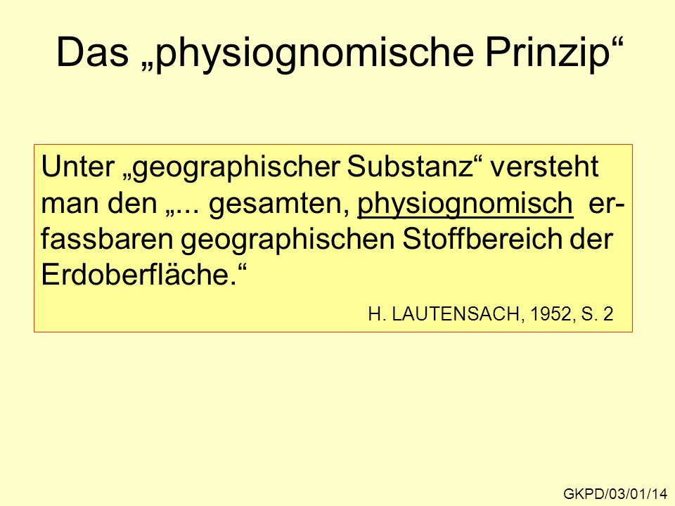 """Das """"physiognomische Prinzip"""" GKPD/03/01/14 Unter """"geographischer Substanz"""" versteht man den """"... gesamten, physiognomisch er- fassbaren geographische"""