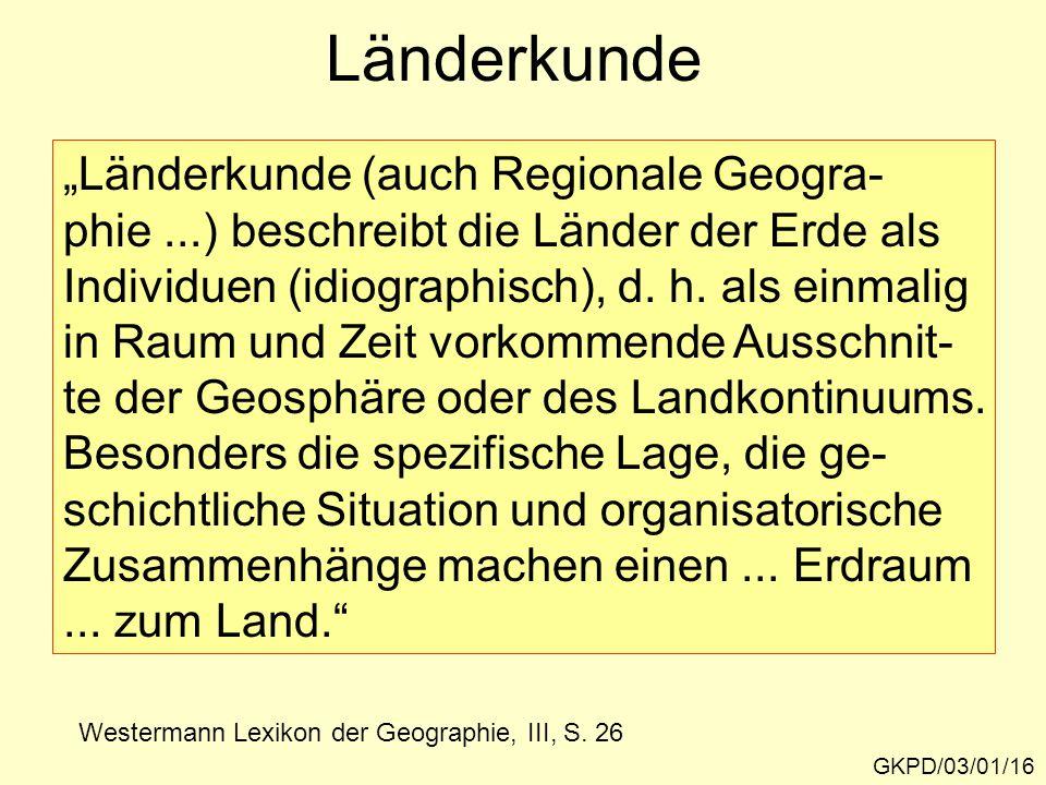 """Länderkunde """"Länderkunde (auch Regionale Geogra- phie...) beschreibt die Länder der Erde als Individuen (idiographisch), d. h. als einmalig in Raum un"""
